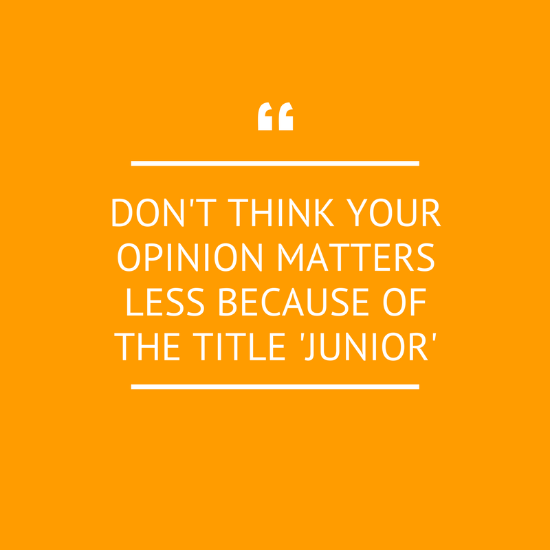DON'T THINK YOUR OPINION MATTERS LESS BECAUSE OF THE TITLE 'JUNIOR'.png