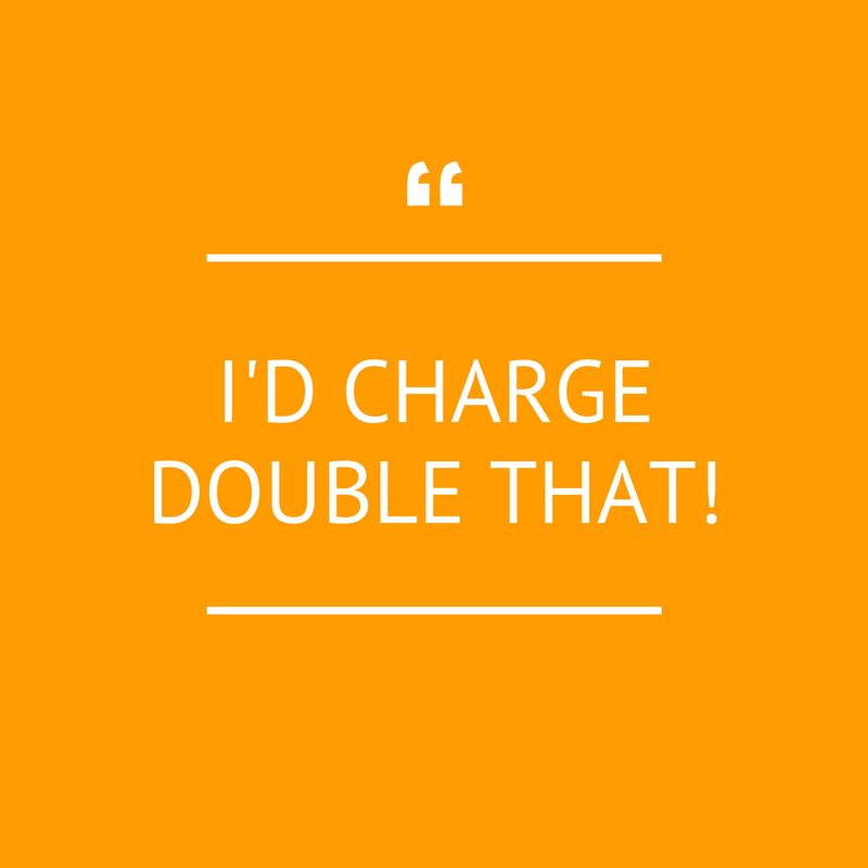 I'd charge double that.png